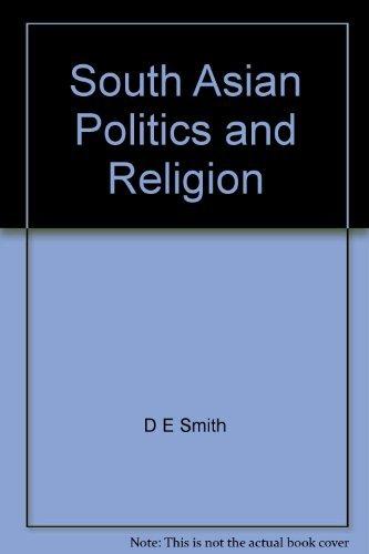 South Asian Politics And Religion: Donald Eugene Smith, editor