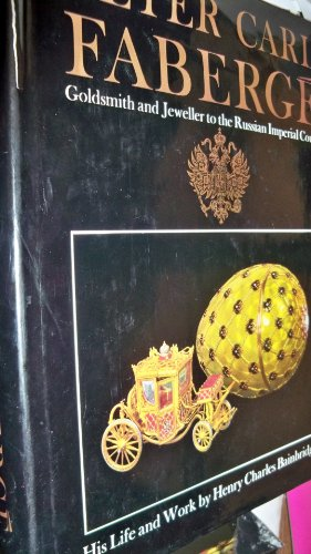 PETER CARL FABERGE : Goldsmith and Jeweller to the Russian Imperial Court. His Life and Work: ...