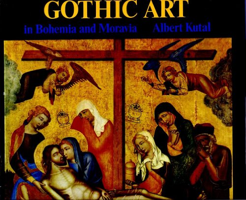 Gothic Art in Bohemia and Moravia: Kutal, Albert