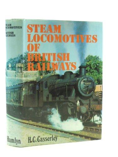 Steam Locomotives of British Railways: Casserley, H. C.;