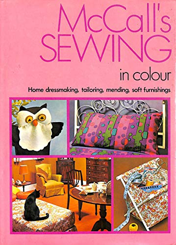 9780600024576: McCall's Sewing in Colour : Home Dressmaking, Tailoring, Mending, Soft Furnishings