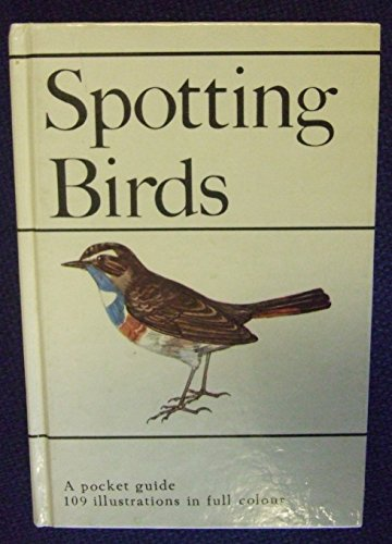 Spotting Birds. A Pocket Guide. 109 Illustrations in Full Colour