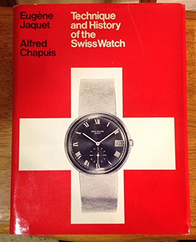 Technique and History of the Swiss Watch: Jaquet, Eugene;Chapuis, Alfred