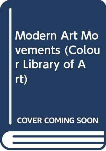 Modern Art Movements (Colour Library of Art) (0600037428) by Copplestone, Trewin