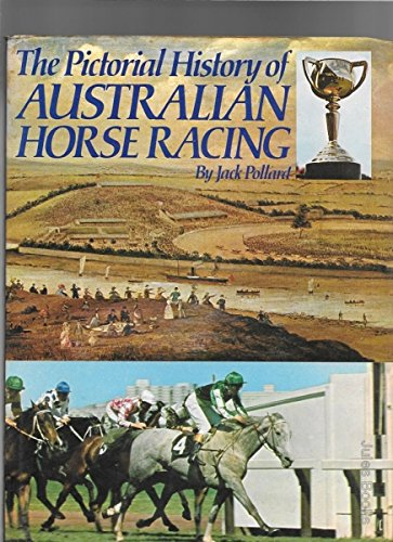 The Pictorial History of Australian HorseRacing: Pollard, Jack