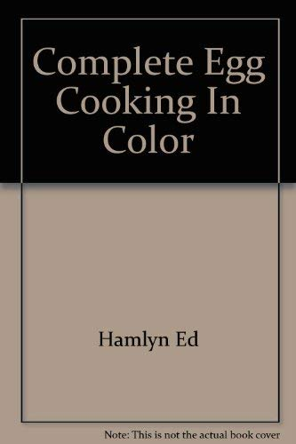 The Complete Book of Egg Cooking In Color
