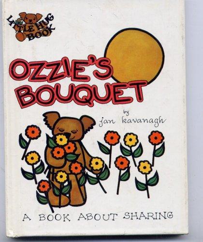 Ozzie's Bouquet : A Book About Sharing: Jan Kavanagh