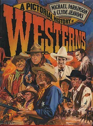 A Pictorial History of Westerns: Parkinson, Michael; Jeavons, Clyde