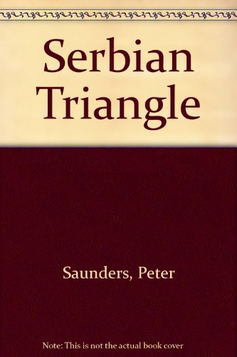 The Serbian Triangle (0600202585) by Saunders, Peter