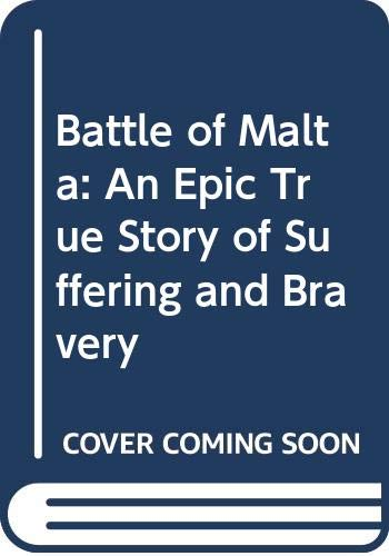 9780600205487: Battle of Malta: An Epic True Story of Suffering and Bravery