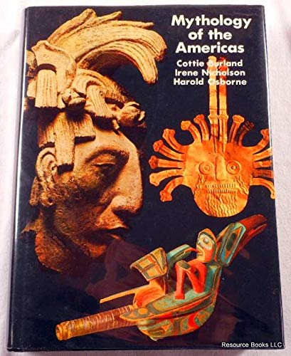 MYTHOLOGY OF THE AMERICAS : Three Volumes in One: Burland, Cottie; A.; Nicholson, Irene; Osborne, ...