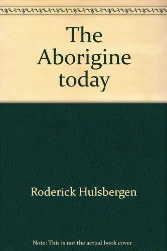 9780600300595: The Aborigine today by Roderick Hulsbergen
