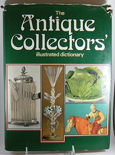 The Antique Collectors` Illustrated Dictionary.