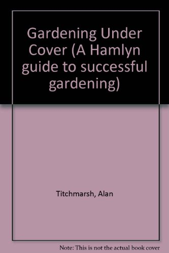 Gardening Under Cover (9780600306429) by Alan Titchmarsh