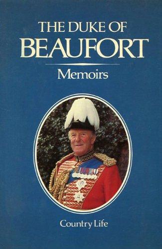 Duke of Beaufort : Memoirs: Beaufort, Duke of