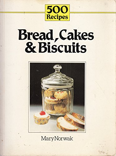 9780600319764: Breads, Cakes and Biscuits (500 Recipes)