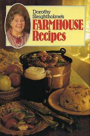 Dorothy Sleightholme's Farmhouse Recipes: Dorothy Sleightholme