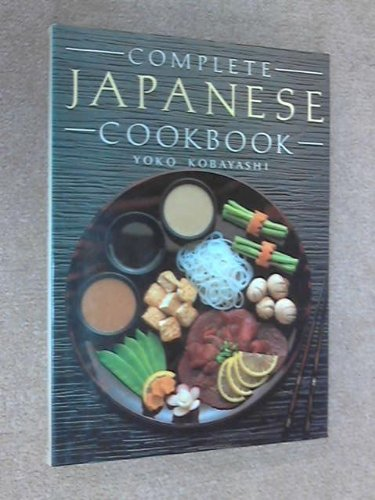 The Complete Japanese Cookbook: Yoko Kobayashi