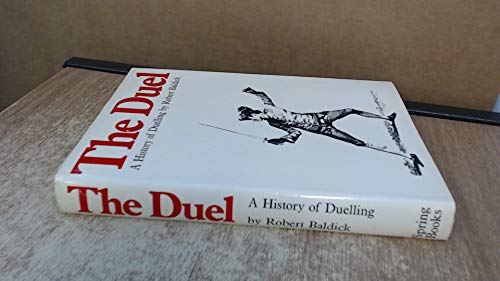 The Duel: A History of Duelling: Baldick, Robert