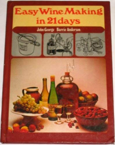 Easy Wine Making in 21 Days: John George, Barrie