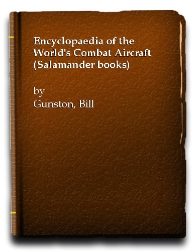 Encyclopaedia of the World's Combat Aircraft (A: Bill Gunston