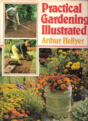 Practical Gardening Illustrated: Arthur Hellyer