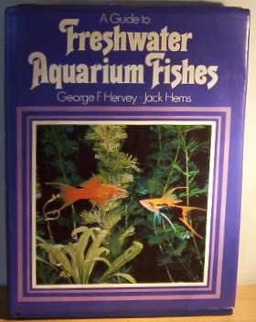 Guide to Freshwater Aquarium Fishes: Hervey, George Frangopulo; Hems, Jack