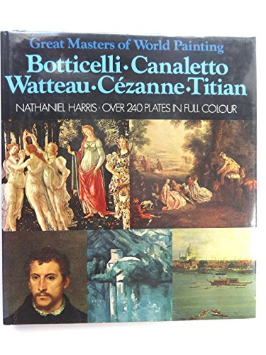 Great Masters of World Painting: Botticelli, Canaletto, Watteau, Cezanne, Titian: Harris, Nathaniel