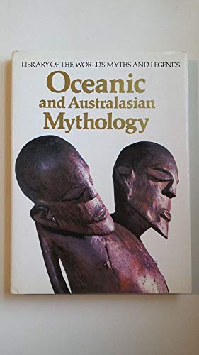 Oceanic and Australasian Mythology (Library of the World's Myths & Legends): Poignant, ...
