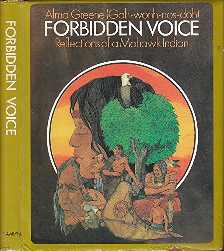FORBIDDEN VOICE: Reflections of a Mohawk Indian by Alma Greene (Gah-wonh-nos-doh). (SIGNED): GREENE...