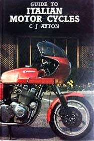 Guide to Italian Motor Cycles: Ayton, Cyril J.