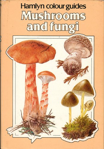9780600352884: Mushrooms and Fungi (Hamlyn Colour Guides)