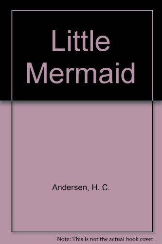 The Little Mermaid: Andersen, Hans Christian;