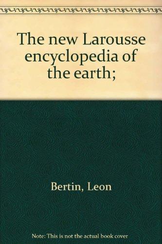 The new Larousse encyclopedia of the earth;: Leon Bertin