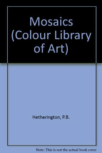 Mosaics (Col. Lib. of Art) (Colour Library of Art): P B Hetherington