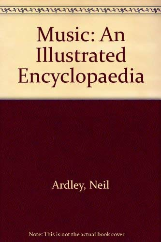 Music: An Illustrated Encyclopedia (0600364100) by Neil Ardley
