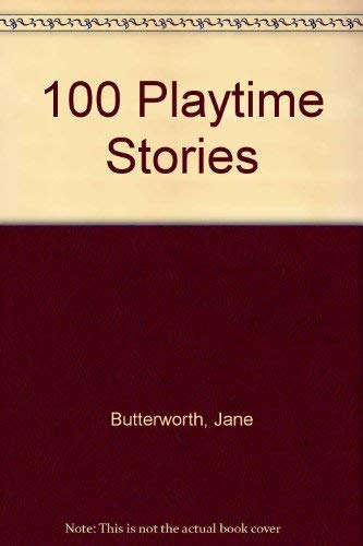 100 Playtime Stories: Butterworth, Jane
