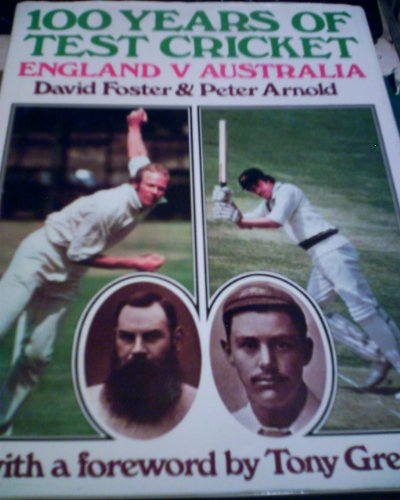 100 Years of Test Cricket England v. Australia: Foster, David & Peter Arnold