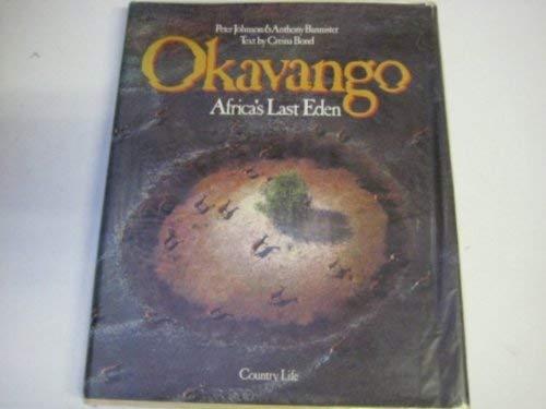 Okavango Africa's Last Eden: Johnson, Peter & Bannister, Anthony
