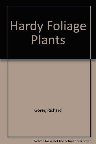 Hardy Foliage Plants: Gorer, Richard