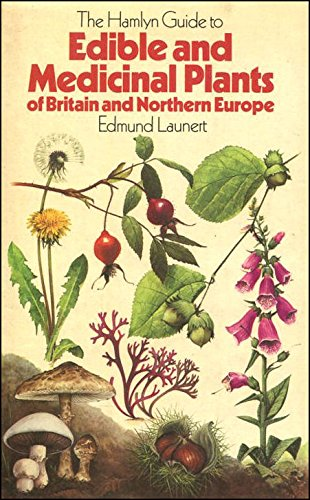 The Hamlyn Guide to Edible and Medicinal Plants of Britain and Northern Europe: Launert, Edmund