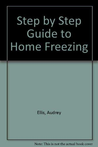 Step by Step Guide to Home Freezing: Audrey Ellis