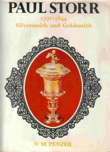 Paul Storr 1771-1844: Silversmith and Goldsmith: Penzer, N. M.