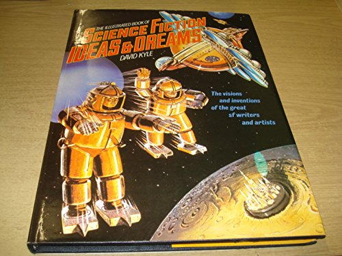The Illustrated Book of Science Fiction Ideas & Dreams: Kyle, David A