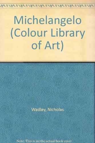 Michelangelo (Colour Library of Art): Wadley, Nicholas