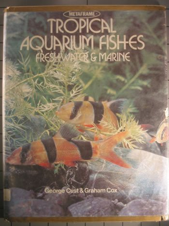 Tropical Aquarium Fishes:Freshwater & Marine: Freshwater &: Cust, George; Cox,