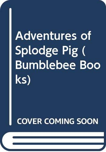 9780600388531: Adventures of Splodge Pig (Bumblebee Books)