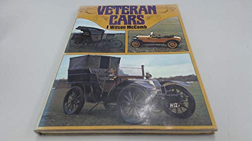 Veteran Cars: The Formative Years of Motoring: McComb, F. Wilson