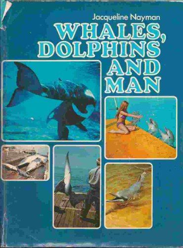 Whales Dolphins and Man: Nayman, Jacqueline