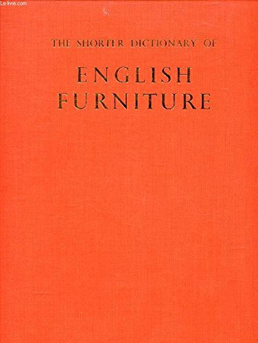 THE SHORTER DICTIONARY OF ENGLISH FURNITURE : FROM DE MIDDLE AGES TO THE LATE GEORGIAN PERIOD